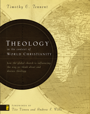 Theology in the Context of World Christianity: How the Global Church Is Influencing the Way We Think about and Discuss Theology - eBook  -     By: Timothy C. Tennent