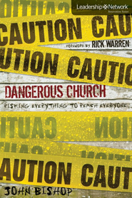 Dangerous Church: Risking Everything to Reach Everyone - eBook  -     By: John Bishop