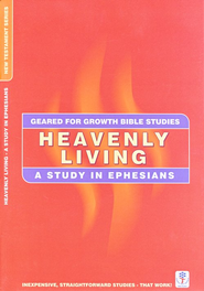 Heavenly Living - Ephesians,  Geared for Growth Bible Studies  -
