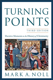 Turning Points: Decisive Moments in the History of Christianity - eBook  -     By: Mark A. Noll