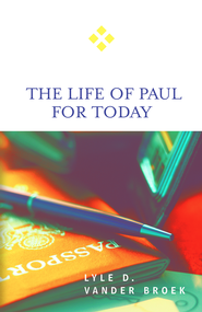 The Life of Paul for Today - eBook  -     By: Lyle D. Vander Broek