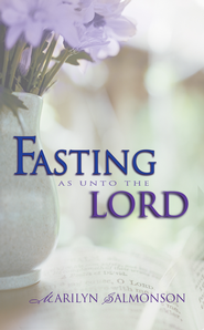 Fasting As Unto The Lord - eBook  -     By: Marilyn Salmonson