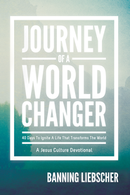 Journey of a World Changer: 40 Days to Ignite a Life that Transforms the World - eBook  -     By: Banning Liebscher