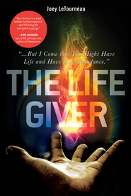 The Life Giver: ...But I Come that You Might Have Life and Have it in Abundance. John 10:10 - eBook  -     By: Joey LeTourneau