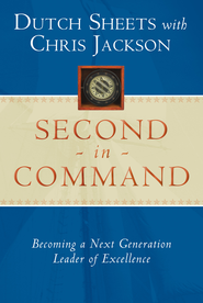 Second in Command: Becoming a Next Generation Leader of Excellence - eBook  -     By: Dutch Sheets, Chris Jackson