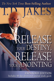 Release Your Destiny, Release Your Anointing: Expanded Edition - eBook  -     By: T.D. Jakes