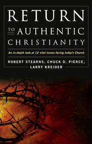 Return to Authentic Christianity: An In-depth look at 12 Vital Issues Facing Today's Church - eBook  -     By: Robert Stearns, Larry Kreider & Chuck Pierce
