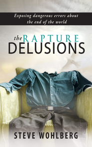 The Rapture Delusions - eBook  -     By: Steve Wohlberg