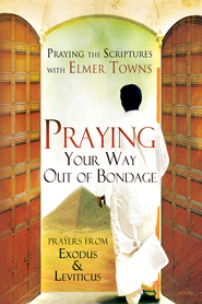 Praying Your Way out of Bondage: Prayers From Exodus and Leviticus (Praying the Scriptures) - eBook  -     By: Elmer Towns