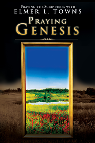 Praying Genesis: (Praying the Scriptures) - eBook  -     By: Elmer L. Towns