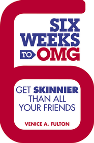 Six Weeks to OMG: Get Skinnier Than All Your Friends - eBook  -     By: Venice A. Fulton