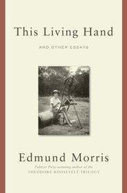 This Living Hand: And Other Essays - eBook  -     By: Edmund Morris