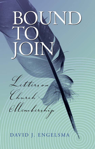 Bound to Join: Letters on Church Membership - eBook  -     By: David J. Engelsma