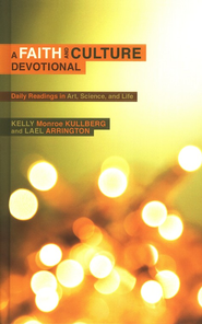 A Faith and Culture Devotional: Daily Reading on Art, Science, and Life - eBook  -     By: Kelly Monroe Kullberg, Lael Arrington