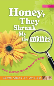 Honey, They Shrunk My Hormones   -     By: Caron Chandler Loveless