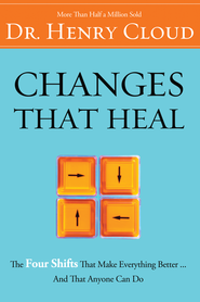 Changes That Heal: The Four Shifts That Make Everything Better...And That Everyone Can Do - eBook  -     By: Dr. Henry Cloud