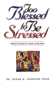 Too Blessed to Be Stressed: Words of Wisdom for Women on the Move - eBook  -     By: Susan Johnson Cook