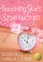 Becoming God's True Woman: ...While I Still Have a Curfew / New edition - eBook  -     By: Mary Kassian, Susan Hunt