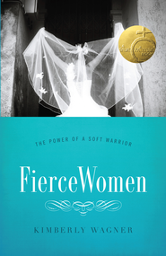 Fierce Women: The Power of a Soft Warrior / New edition - eBook  -     By: Kimberly Wagner