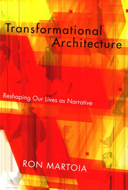 Transformational Architecture: Reshaping Our Lives As Narrative - eBook  -     By: Ron Martoia