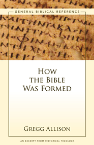 How the Bible Was Formed: A Zondervan Digital Short - eBook  -     By: Gregg Allison