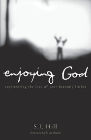 Enjoying God: Experiencing the love of your heavenly father - eBook  -     By: S.J. Hill
