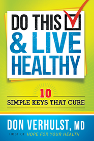 Do This and Live Healthy: 10 simple keys that cure - eBook  -     By: Don VerHulst