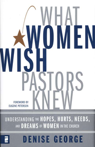What Women Wish Pastors Knew: Understanding the Hopes, Hurts, Needs, and Dreams of Women in the Church - eBook  -     By: Denise George