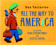 All the Way to America: The Story of a Big Italian Family and a Little Shovel - eBook  -     By: Dan Yaccarino