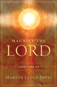 Magnify The Lord: Luke 1:46-55 - eBook  -     By: D. Martin Lloyd-Jones