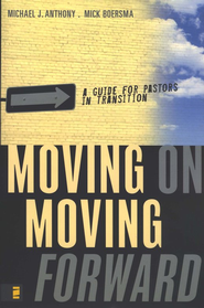 Moving On--Moving Forward: A Guide for Pastors in Transition - eBook  -     By: Michael Anthony, Mick Boersma