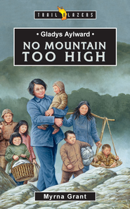 Gladys Alyward: No Mountain Too High - eBook  -     By: Myrna Grant