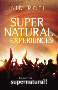 Supernatural Experiences: Expect the Supernatural! - eBook  -     By: Sid Roth