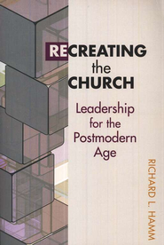 Recreating the church: leadership for the postmodern age - eBook  -     By: Richard L. Hamm