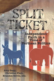 Split Ticket: Independent Faith in a Time of Partisan Politics - eBook  -     Edited By: Amy Gopp(Ed.)     By: Christian Piatt, Brandon Gilvin
