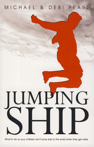 Jumping Ship: What to do so your children don't jump ship to the world when they get older - eBook  -     By: Michael Pearl & Debi Pearl