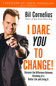 I Dare You to Change: Discover the Difference Between Dreaming of a Better Life and Living It - eBook  -     By: Bil Cornelius