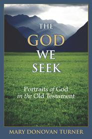The God we seek: portraits of God in the Old Testament - eBook  -     By: Mary Donovan Turner