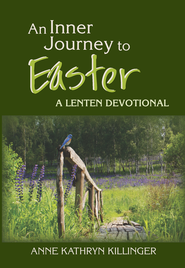 An inner journey to Easter: a Lenten devotional - eBook  -     By: Anne Kathryn Killinger