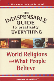 The Indispensable Guide to Practically Everything: World Religions and What People Believe - eBook  -     By: Bryan McAnally