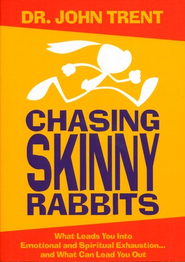 Chasing Skinny Rabbits: What Leads You Into Emotional and Spiritual Exhaustion...and What Can Lead You Out  -     By: John Trent Ph.D.