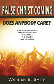 False Christ Coming: Does Anybody Care?: What New Age Leaders Really Have in Store for America, the Church, and the World - eBook  -     By: Warren Smith