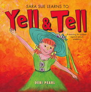 Sara Sue Learns To Yell & Tell - eBook  -     By: Debi Pearl