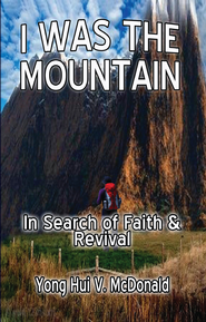 I Was The Mountain: In Search of Faith and Revival - eBook  -     By: Yong Hui V. McDonald