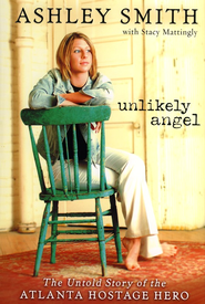 Unlikely Angel: The Untold Story of the Atlanta Hostage Hero - eBook  -     By: Ashley Smith, Stacy Mattingly