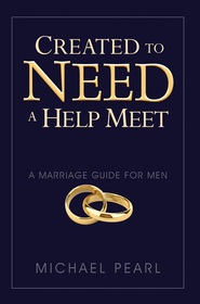 Created To Need A Help Meet: A Marriage Guide for Men - eBook  -     By: Michael Pearl