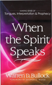 When the Spirit Speaks: Making Sense of Tongues, Interpretation & Prophecy - eBook  -     By: Warren D. Bullock