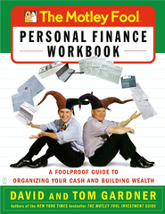 Motley Fool Personal Finance Workbook: Your Foolproof Guide to Organizing Cash and Building Wealth  -     By: David Gardner, Tom Gardner