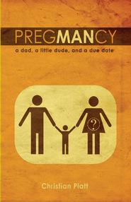 PregMANcy: a dad, a little dude, and a due date - eBook  -     By: Christian Piatt