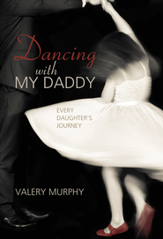 Dancing with My Daddy: Every Daughter's Journey - eBook  -